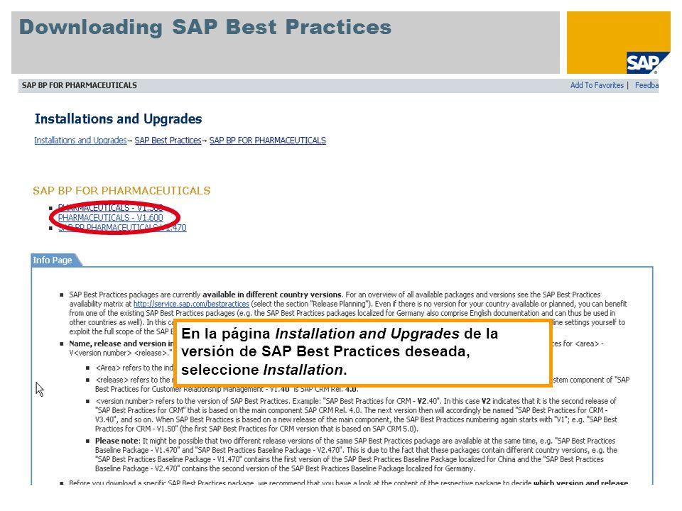Downloading SAP Best Practices En la página Installation and Upgrades de la versión de SAP Best Practices deseada, seleccione Installation.