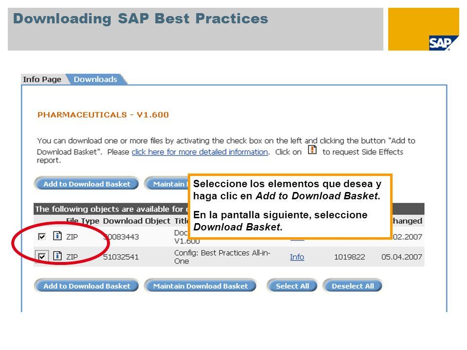 Downloading SAP Best Practices Seleccione los elementos que desea y haga clic en Add to Download Basket. En la pantalla siguiente, seleccione Download