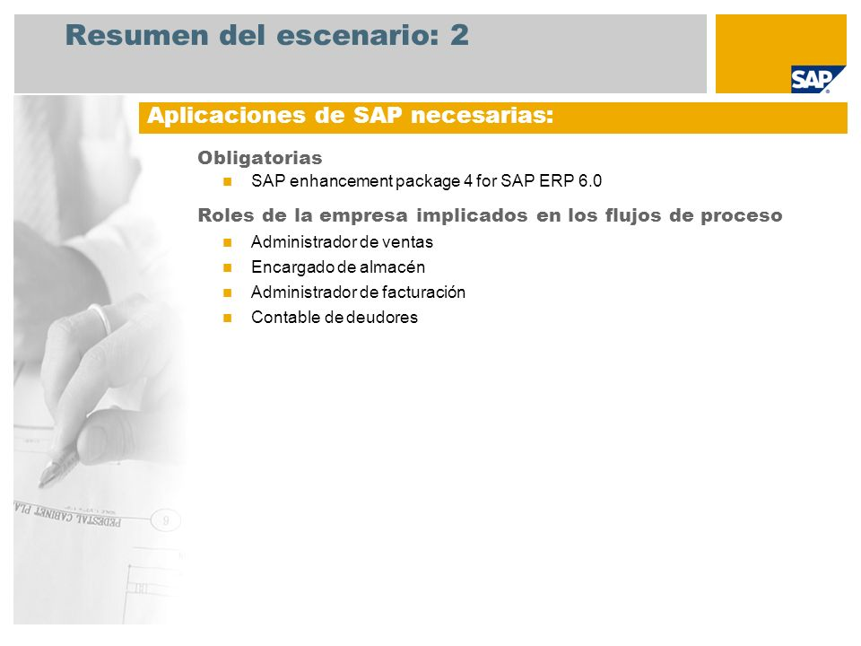Resumen del escenario: 2 Obligatorias SAP enhancement package 4 for SAP ERP 6.0 Roles de la empresa implicados en los flujos de proceso Administrador