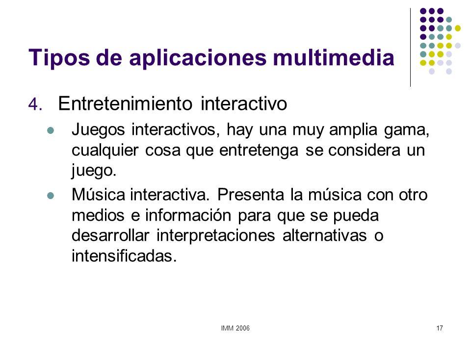 IMM 200617 Tipos de aplicaciones multimedia 4. Entretenimiento interactivo Juegos interactivos, hay una muy amplia gama, cualquier cosa que entretenga