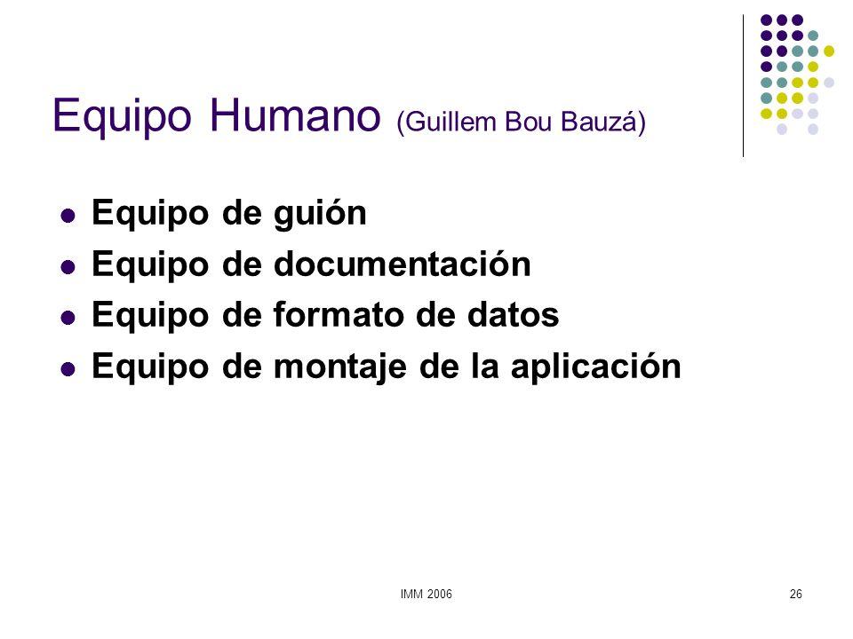 IMM 200626 Equipo Humano (Guillem Bou Bauzá) Equipo de guión Equipo de documentación Equipo de formato de datos Equipo de montaje de la aplicación