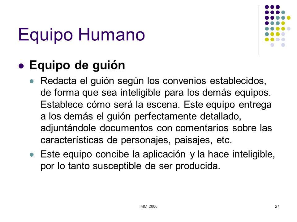 IMM 200627 Equipo Humano Equipo de guión Redacta el guión según los convenios establecidos, de forma que sea inteligible para los demás equipos. Estab