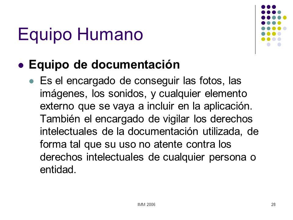 IMM 200628 Equipo Humano Equipo de documentación Es el encargado de conseguir las fotos, las imágenes, los sonidos, y cualquier elemento externo que s
