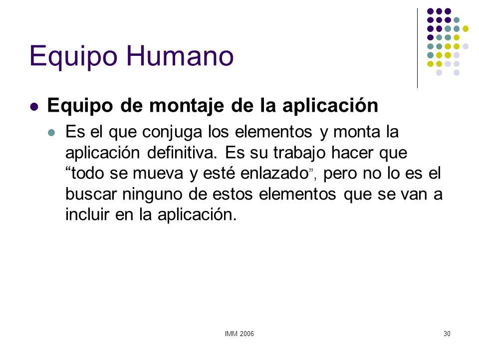 IMM 200630 Equipo Humano Equipo de montaje de la aplicación Es el que conjuga los elementos y monta la aplicación definitiva. Es su trabajo hacer que