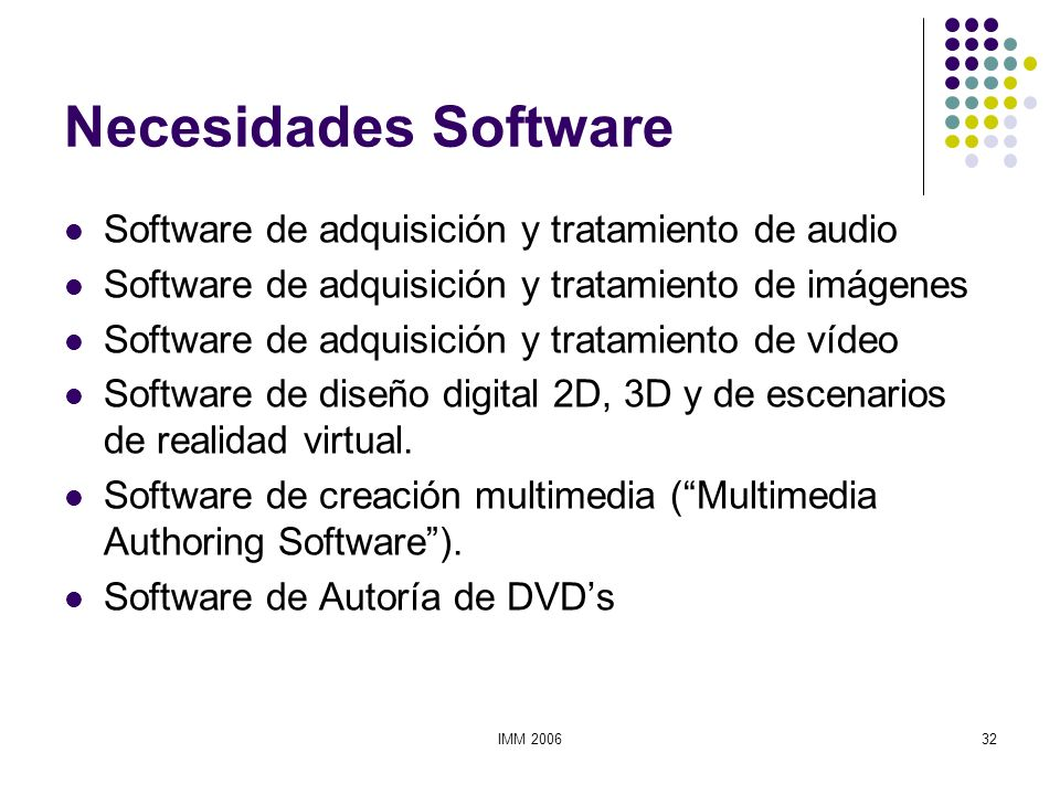 IMM 200632 Necesidades Software Software de adquisición y tratamiento de audio Software de adquisición y tratamiento de imágenes Software de adquisici
