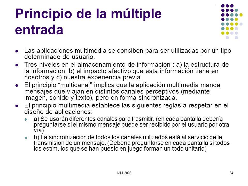 IMM 200634 Principio de la múltiple entrada Las aplicaciones multimedia se conciben para ser utilizadas por un tipo determinado de usuario. Tres nivel