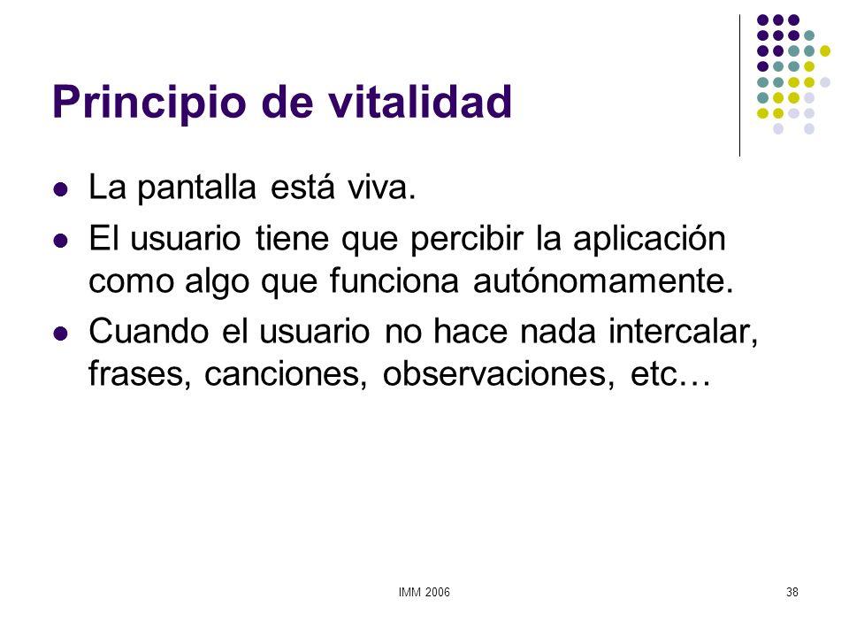 IMM 200638 Principio de vitalidad La pantalla está viva. El usuario tiene que percibir la aplicación como algo que funciona autónomamente. Cuando el u