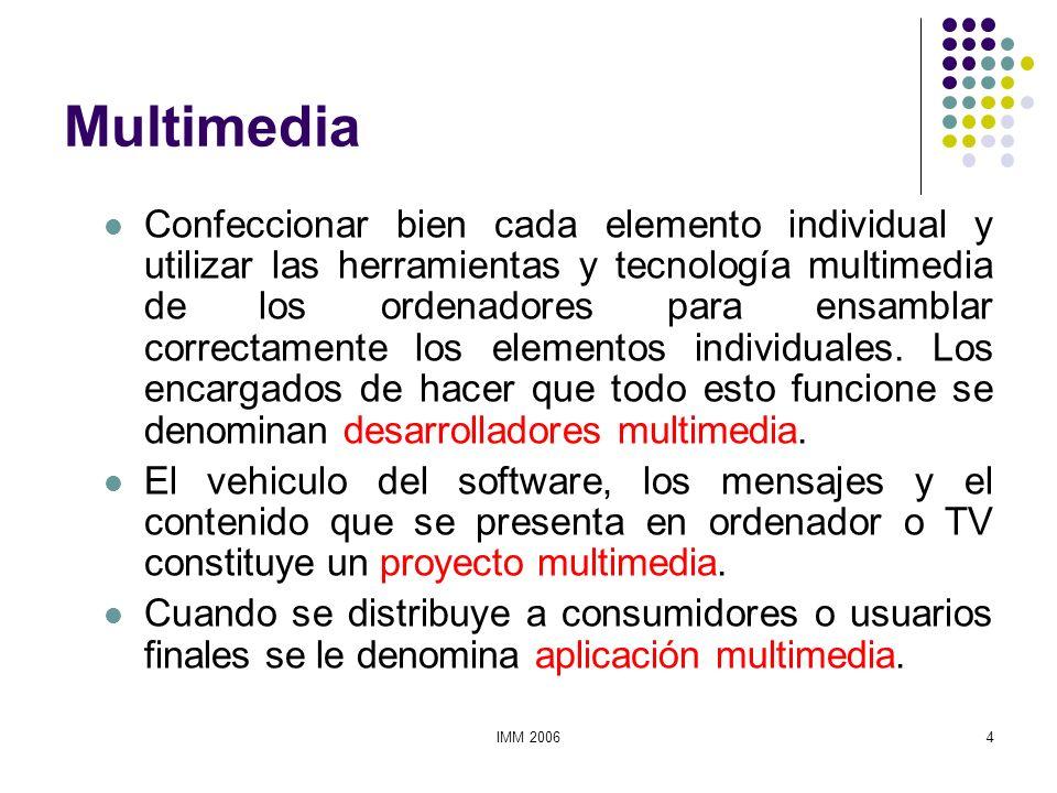 IMM 20064 Multimedia Confeccionar bien cada elemento individual y utilizar las herramientas y tecnología multimedia de los ordenadores para ensamblar