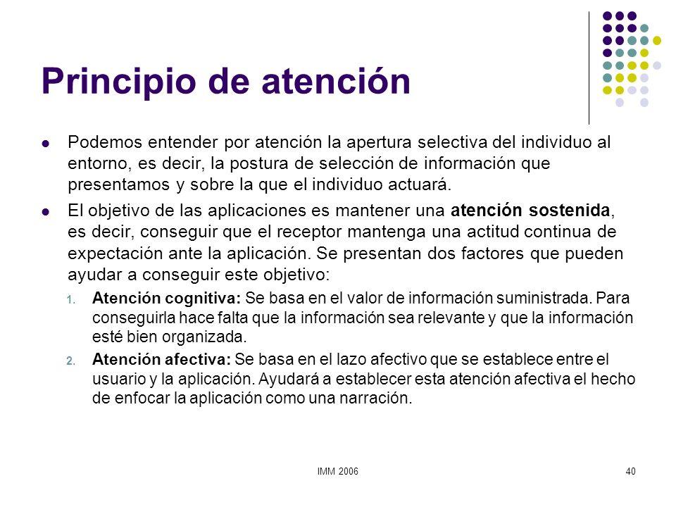 IMM 200640 Principio de atención Podemos entender por atención la apertura selectiva del individuo al entorno, es decir, la postura de selección de in