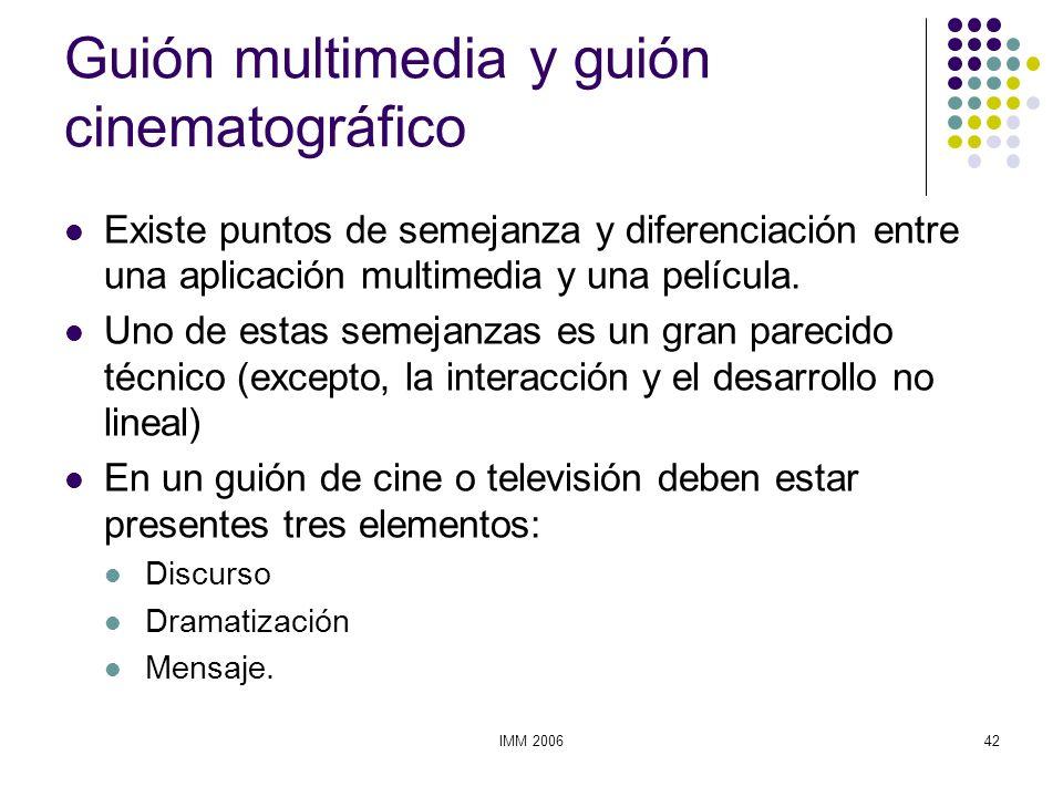 IMM 200642 Guión multimedia y guión cinematográfico Existe puntos de semejanza y diferenciación entre una aplicación multimedia y una película. Uno de