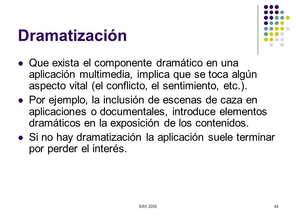 IMM 200644 Dramatización Que exista el componente dramático en una aplicación multimedia, implica que se toca algún aspecto vital (el conflicto, el se