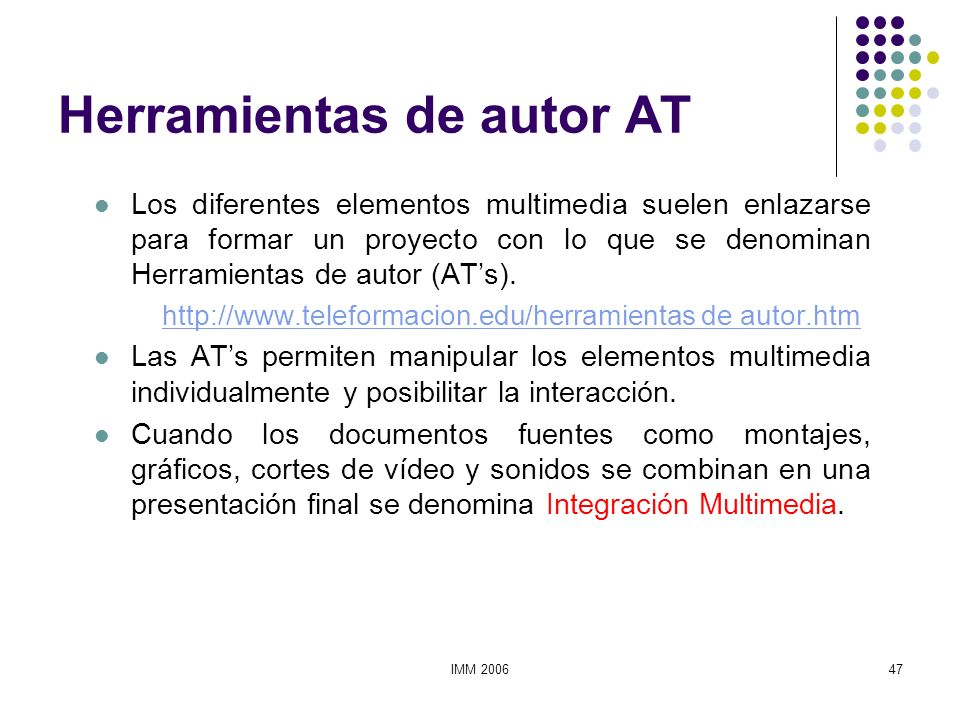 IMM 200647 Herramientas de autor AT Los diferentes elementos multimedia suelen enlazarse para formar un proyecto con lo que se denominan Herramientas