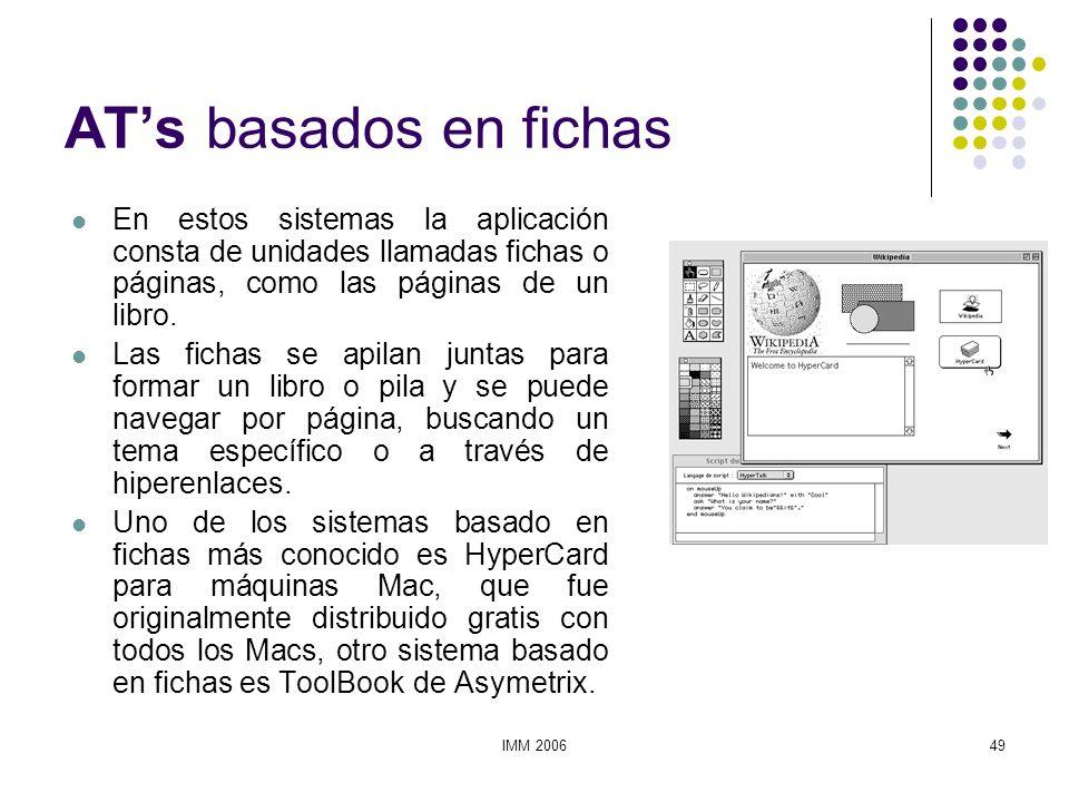IMM 200649 ATs basados en fichas En estos sistemas la aplicación consta de unidades llamadas fichas o páginas, como las páginas de un libro. Las ficha