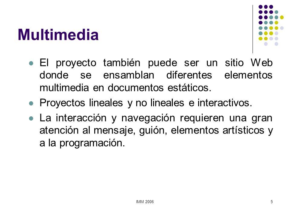 IMM 20065 Multimedia El proyecto también puede ser un sitio Web donde se ensamblan diferentes elementos multimedia en documentos estáticos. Proyectos