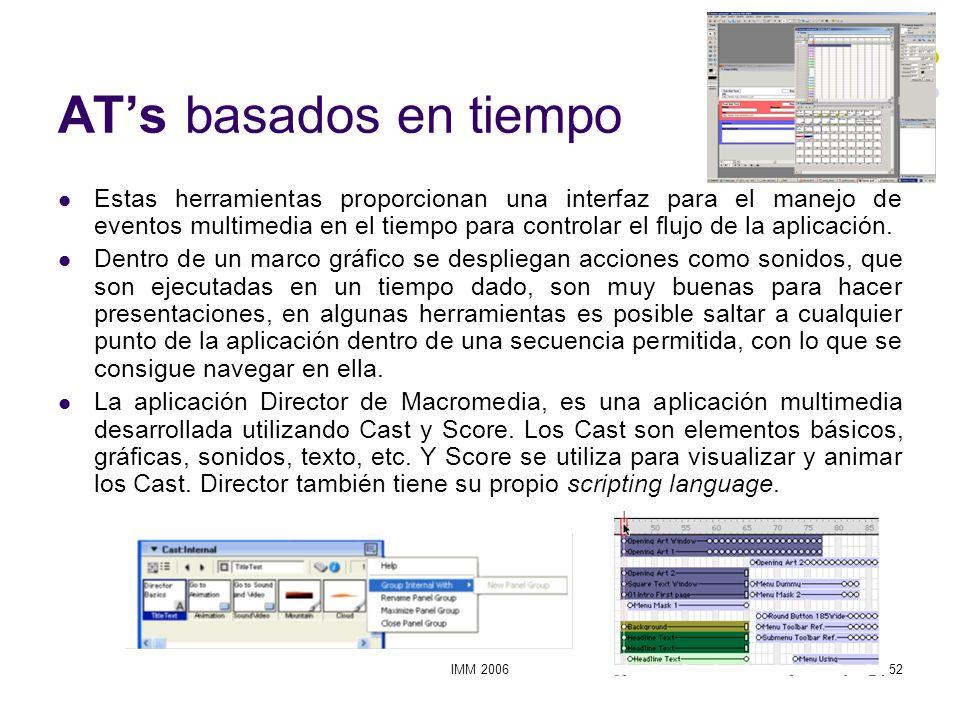 IMM 200652 ATs basados en tiempo Estas herramientas proporcionan una interfaz para el manejo de eventos multimedia en el tiempo para controlar el fluj