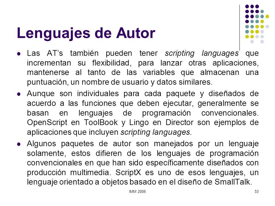 IMM 200653 Lenguajes de Autor Las ATs también pueden tener scripting languages que incrementan su flexibilidad, para lanzar otras aplicaciones, manten