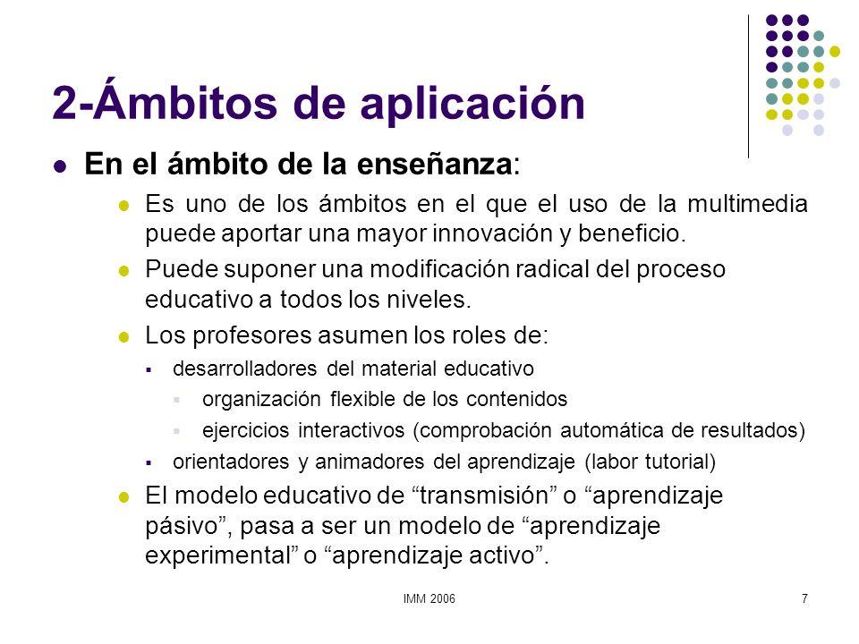 IMM 20068 En el ámbito de la enseñanza: MULTIMEDIA EN LOS NUEVOS MEDIOS a) Como medio de aprendizaje Por interacción, al ritmo personal, simulando situaciones reales.