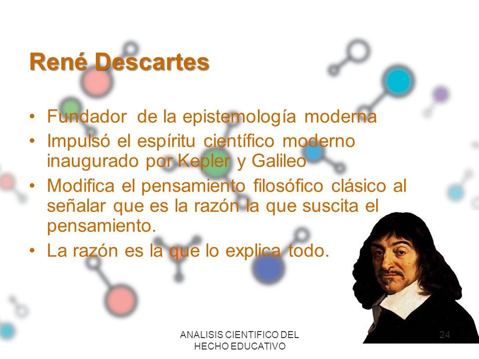 René Descartes Fundador de la epistemología moderna Impulsó el espíritu científico moderno inaugurado por Kepler y Galileo Modifica el pensamiento fil