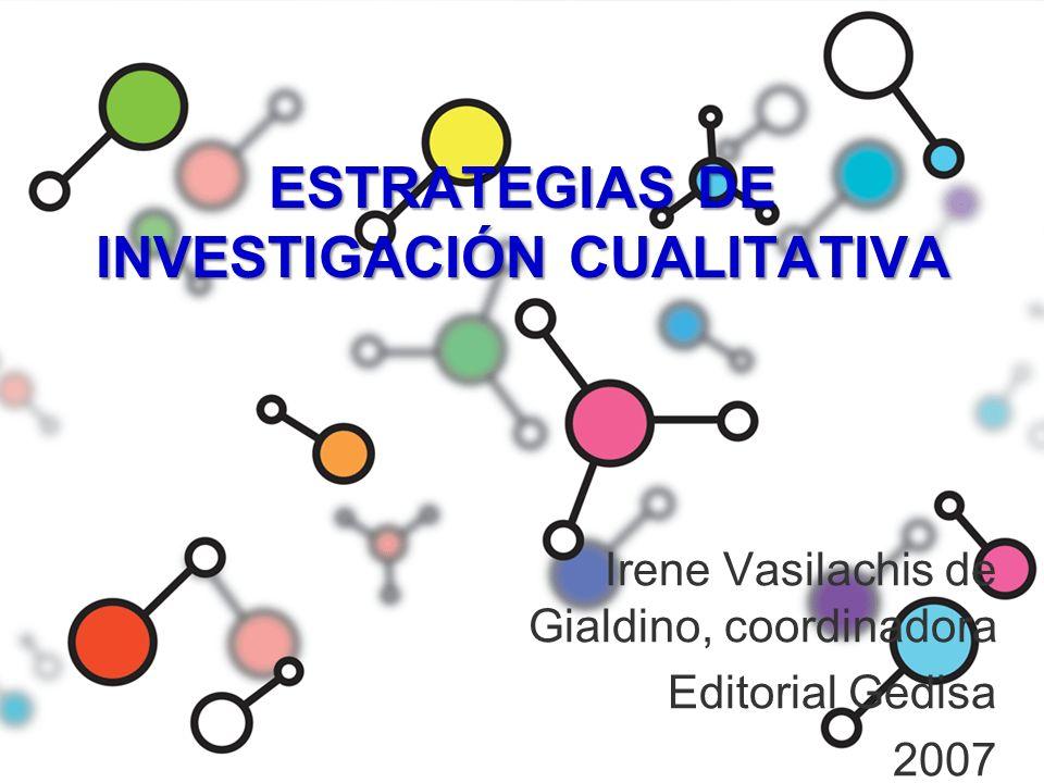 ESTRATEGIAS DE INVESTIGACIÓN CUALITATIVA Irene Vasilachis de Gialdino, coordinadora Editorial Gedisa 2007