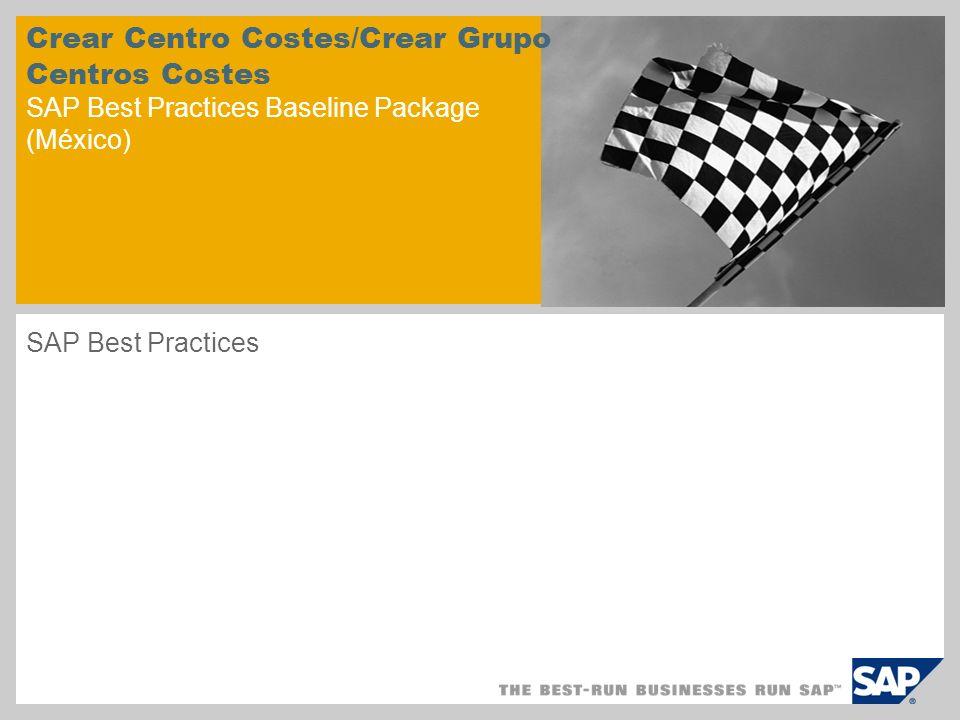 Crear Centro Costes/Crear Grupo Centros Costes SAP Best Practices Baseline Package (México) SAP Best Practices
