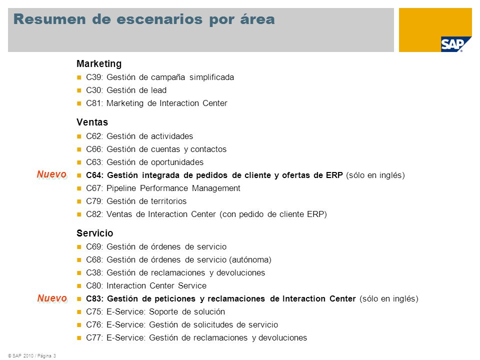 © SAP 2010 / Página 4 Escenarios nuevos: funciones principales C64: Gestión integrada de pedidos de cliente y ofertas de ERP Tratamiento de pedidos de cliente y ofertas de ERP en la interfaz de usuario de WebClient de CRM Funciones para pedidos de cliente ERP disponibles en gran medida Procesos empresariales flexibles configurados en los sistemas: Las transacciones subsiguientes después de una oportunidad pueden configurarse con cualquier clase de pedidos de cliente y ofertas de ERP Herramientas de ventas de CRM integradas en el flujo empresarial de pedidos de cliente y ofertas de ERP: Cross-Selling, Up-Selling, Lista de productos top N C83: Gestión de peticiones y reclamaciones de Interaction Center Definición y uso de plantillas de comunicación (correo electrónico, carta) Enrutamiento y tratamiento de correo electrónico Gestión de categorizaciones Gestión de bandeja de entrada Procesamiento de llamadas entrantes Búsqueda de problemas y soluciones (base de datos de conocimientos) Tratamiento de solicitudes de servicio y tratamiento de datos relacionados (componentes de instalación, contratos, acuerdos de nivel de servicios, garantías) Tratamiento de artículos de la base de conocimientos