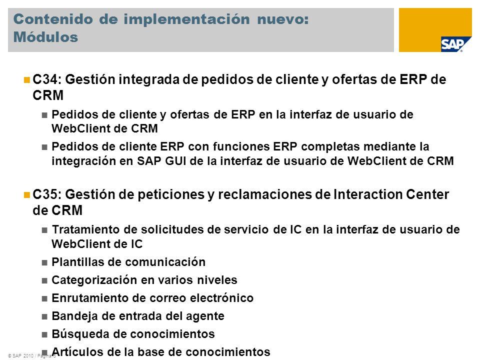 © SAP 2010 / Página 5 Contenido de implementación nuevo: Módulos C34: Gestión integrada de pedidos de cliente y ofertas de ERP de CRM Pedidos de clien
