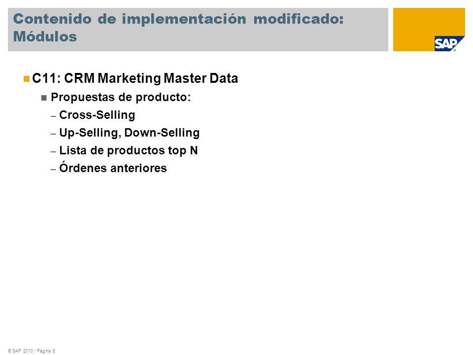 © SAP 2010 / Página 6 Contenido de implementación modificado: Módulos C11: CRM Marketing Master Data Propuestas de producto: – Cross-Selling – Up-Sell
