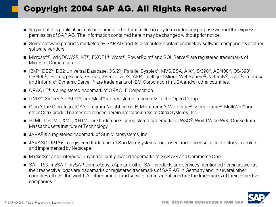 SAP AG 2004, Title of Presentation, Speaker Name / 11 No part of this publication may be reproduced or transmitted in any form or for any purpose without the express permission of SAP AG.