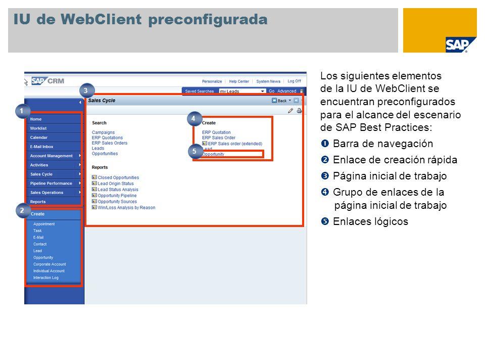 IU de WebClient preconfigurada Los siguientes elementos de la IU de WebClient se encuentran preconfigurados para el alcance del escenario de SAP Best