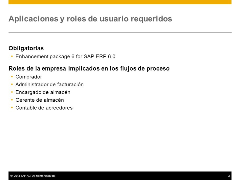 ©2013 SAP AG. All rights reserved.3 Aplicaciones y roles de usuario requeridos Obligatorias Enhancement package 6 for SAP ERP 6.0 Roles de la empresa