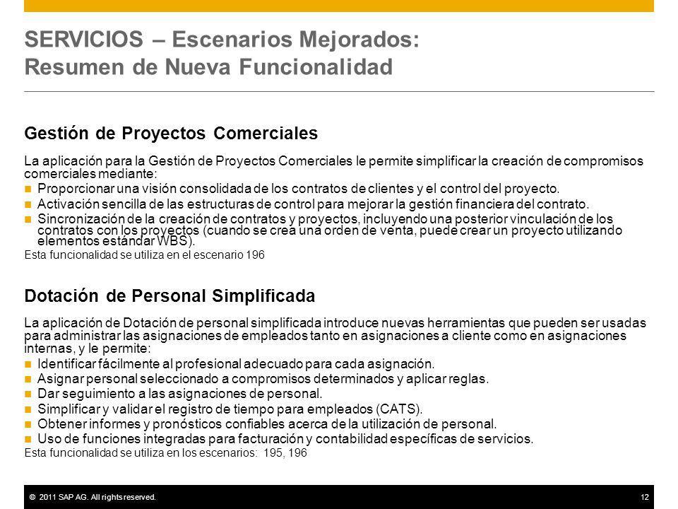 ©2011 SAP AG. All rights reserved.12 SERVICIOS – Escenarios Mejorados: Resumen de Nueva Funcionalidad Gestión de Proyectos Comerciales La aplicación p