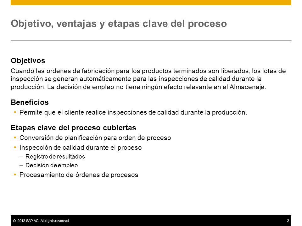 ©2012 SAP AG. All rights reserved.2 Objetivo, ventajas y etapas clave del proceso Objetivos Cuando las ordenes de fabricación para los productos termi