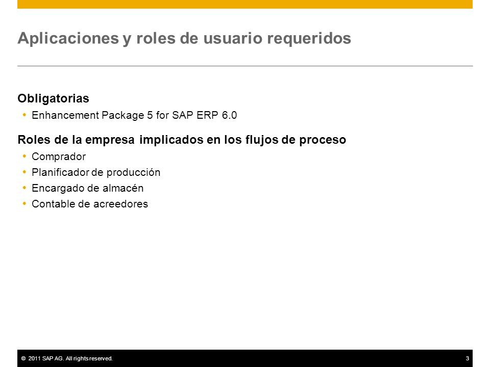 ©2011 SAP AG. All rights reserved.3 Aplicaciones y roles de usuario requeridos Obligatorias Enhancement Package 5 for SAP ERP 6.0 Roles de la empresa