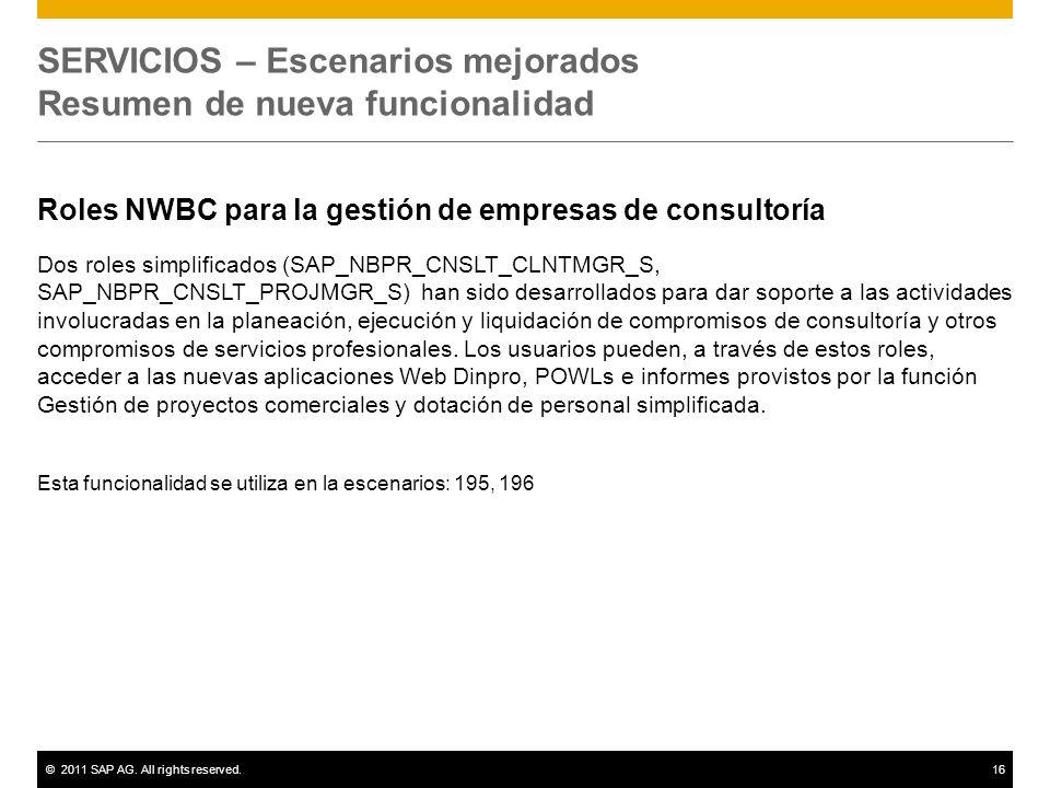 ©2011 SAP AG. All rights reserved.16 SERVICIOS – Escenarios mejorados Resumen de nueva funcionalidad Roles NWBC para la gestión de empresas de consult