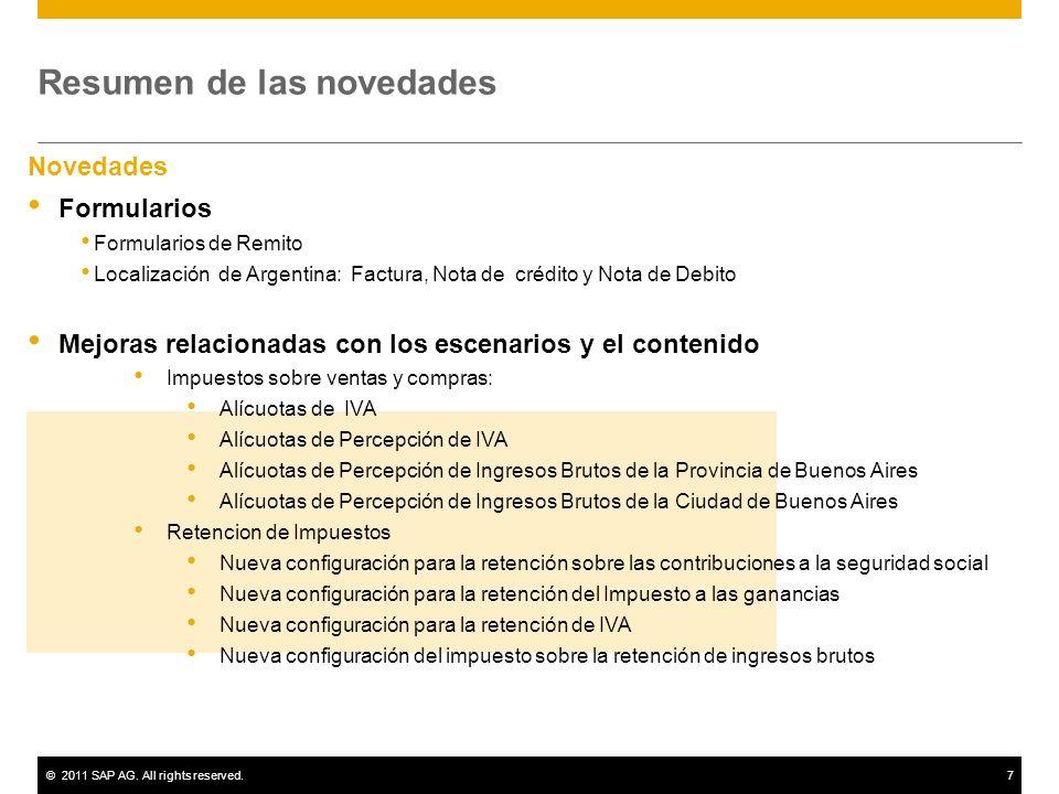 ©2011 SAP AG. All rights reserved.7 Resumen de las novedades Novedades Formularios Formularios de Remito Localización de Argentina: Factura, Nota de c