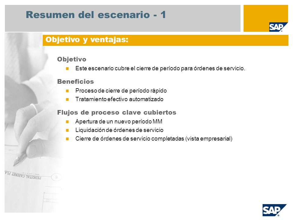 Resumen del escenario - 1 Objetivo Este escenario cubre el cierre de período para órdenes de servicio. Beneficios Proceso de cierre de período rápido