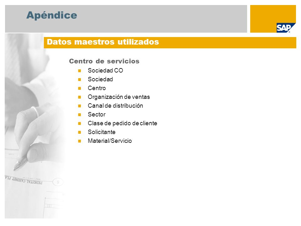 Apéndice Centro de servicios Sociedad CO Sociedad Centro Organización de ventas Canal de distribución Sector Clase de pedido de cliente Solicitante Ma