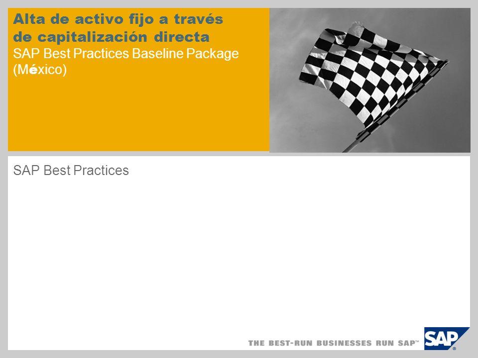 Alta de activo fijo a través de capitalización directa SAP Best Practices Baseline Package (M é xico) SAP Best Practices