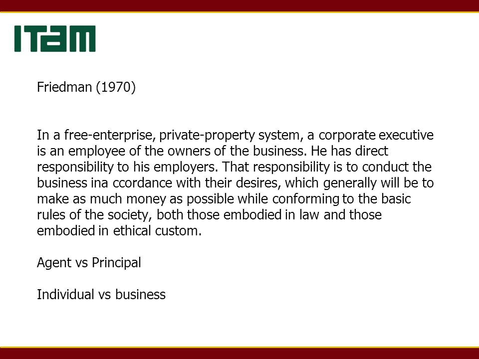 Friedman (1970) continue Act in a way of no interest to employeers (prices, pollution, hardcore employees) as he will be employing money that it is not his, spending someone else´s money.