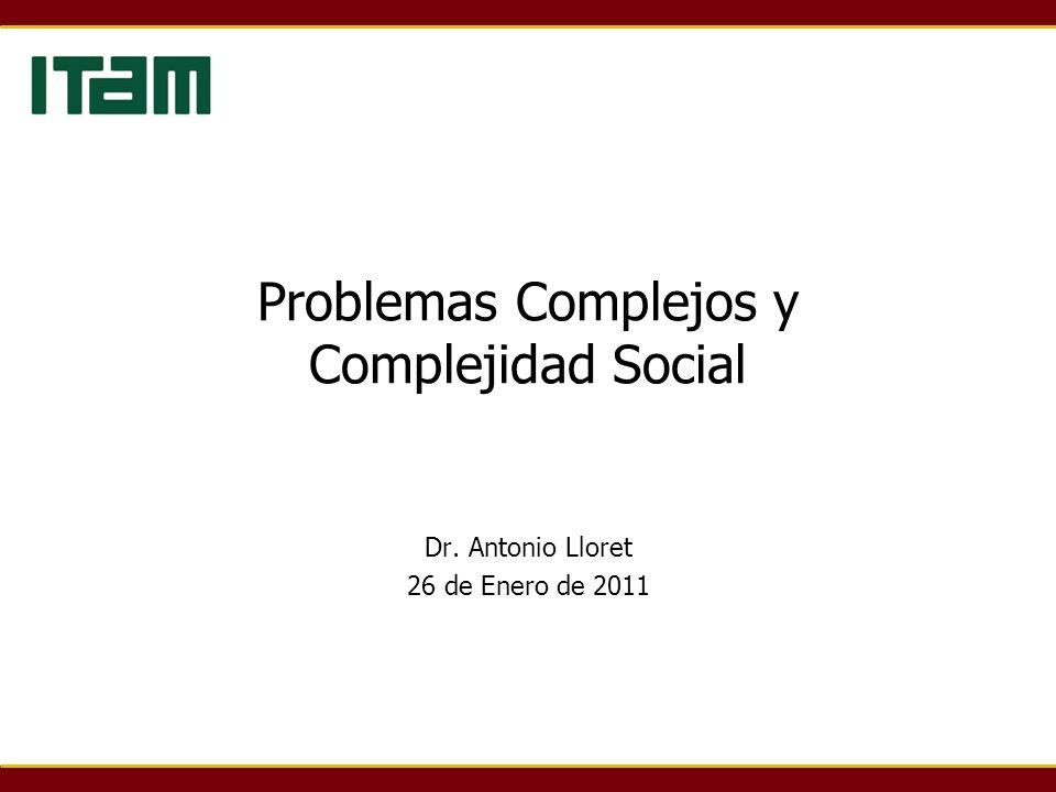 Problemas Complejos y Complejidad Social Dr. Antonio Lloret 26 de Enero de 2011