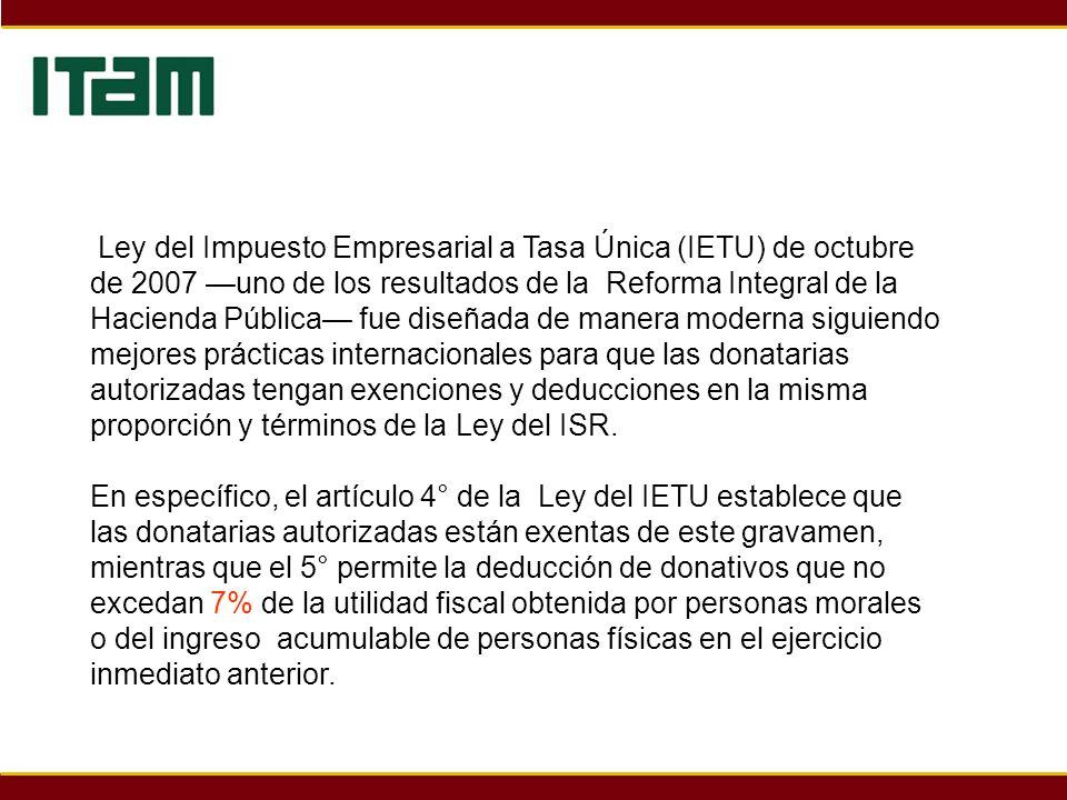 Ley del Impuesto Empresarial a Tasa Única (IETU) de octubre de 2007 uno de los resultados de la Reforma Integral de la Hacienda Pública fue diseñada d