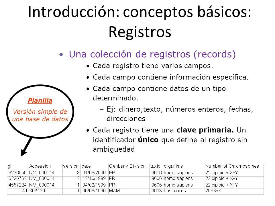 Introducción: conceptos básicos: Registros Una colección de registros (records) Cada registro tiene varios campos. Cada campo contiene información esp