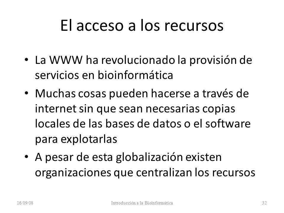El acceso a los recursos La WWW ha revolucionado la provisión de servicios en bioinformática Muchas cosas pueden hacerse a través de internet sin que
