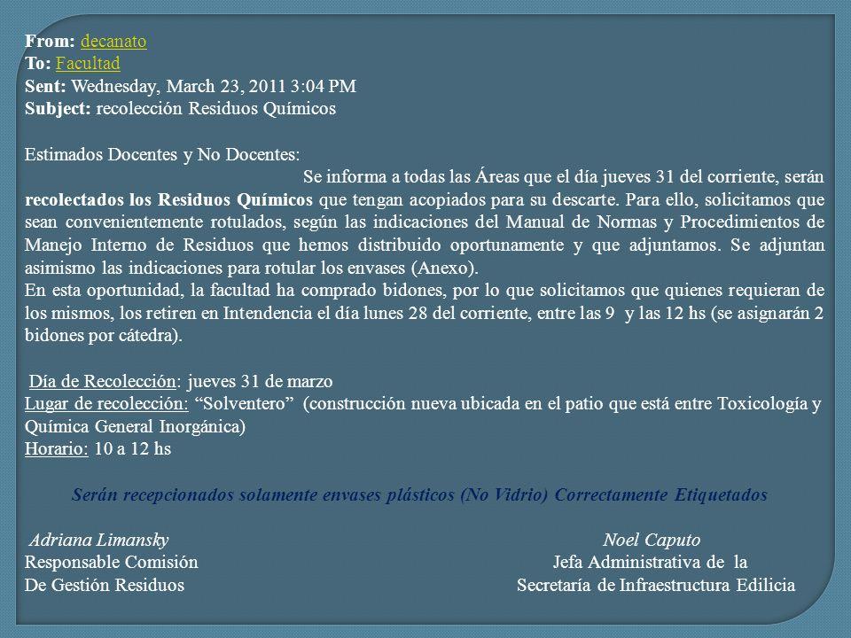 From: decanatodecanato To: FacultadFacultad Sent: Wednesday, March 23, 2011 3:04 PM Subject: recolección Residuos Químicos Estimados Docentes y No Doc