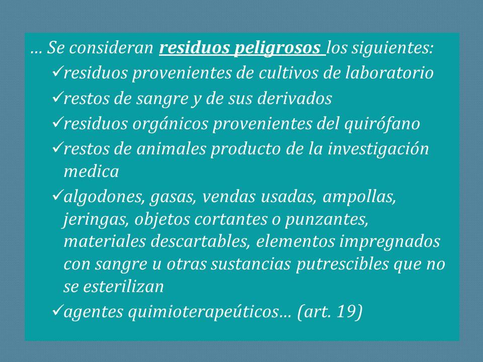 … Se consideran residuos peligrosos los siguientes: residuos provenientes de cultivos de laboratorio restos de sangre y de sus derivados residuos orgá