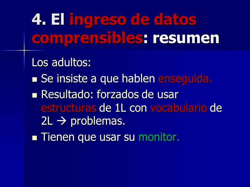 4. El ingreso de datos comprensibles: resumen Los adultos: Se insiste a que hablen enseguida. Se insiste a que hablen enseguida. Resultado: forzados d