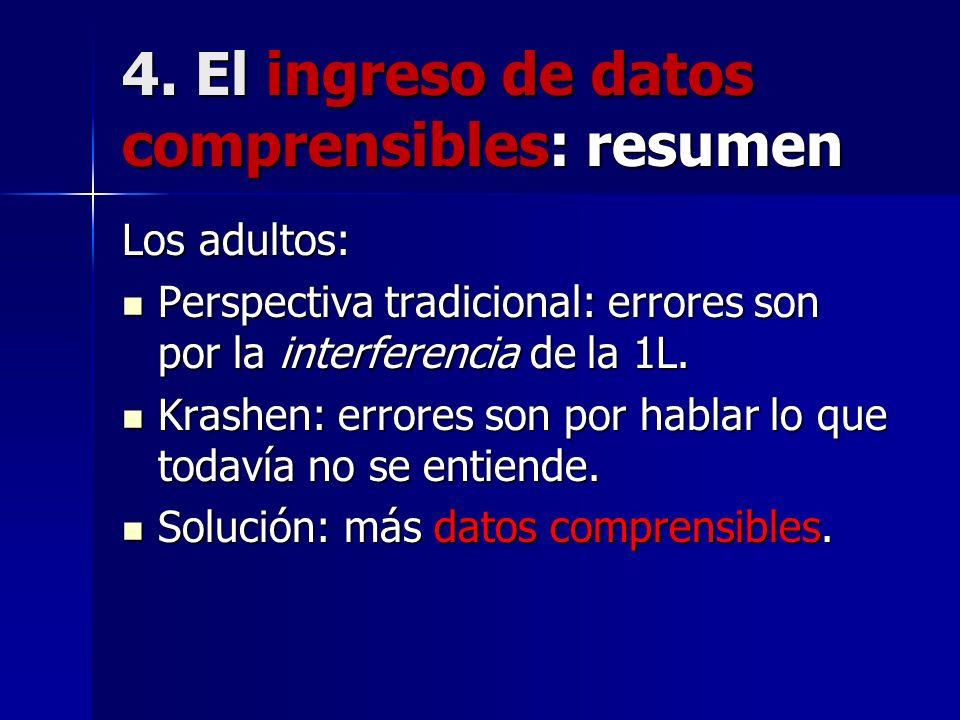 4. El ingreso de datos comprensibles: resumen Los adultos: Perspectiva tradicional: errores son por la interferencia de la 1L. Perspectiva tradicional
