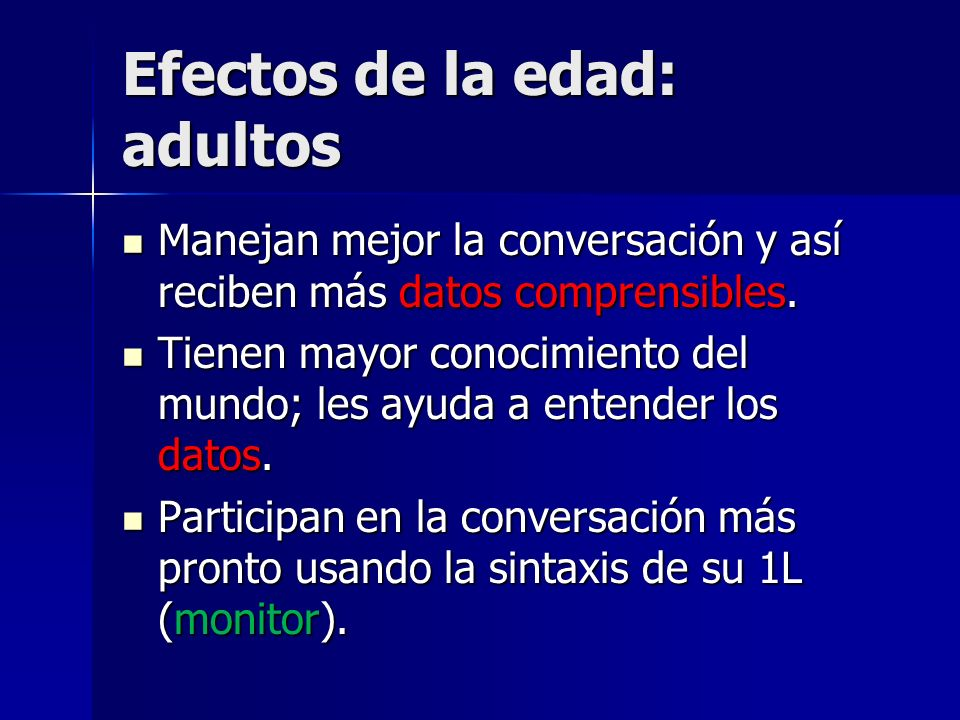 Efectos de la edad: adultos Manejan mejor la conversación y así reciben más datos comprensibles. Manejan mejor la conversación y así reciben más datos