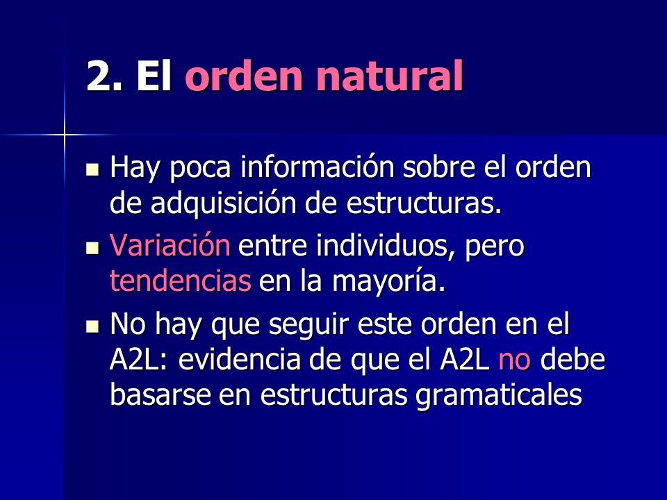 2. El orden natural Hay poca información sobre el orden de adquisición de estructuras. Hay poca información sobre el orden de adquisición de estructur