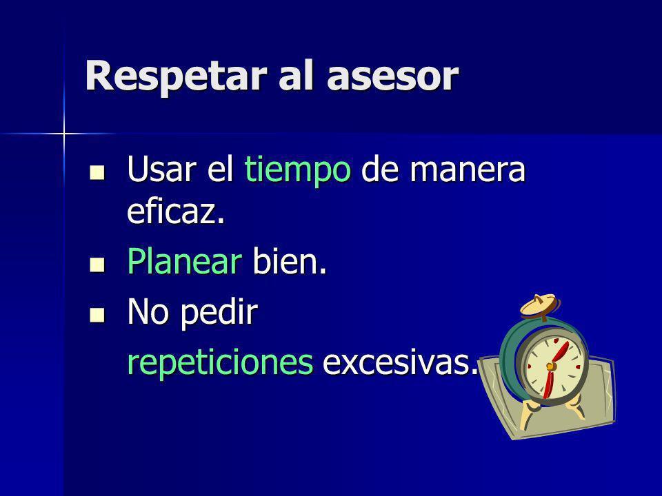 Respetar al asesor Usar el tiempo de manera eficaz.